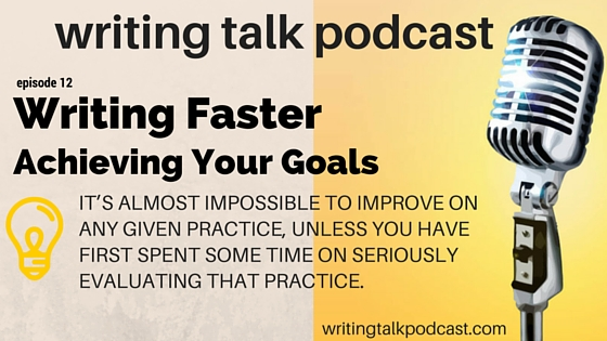 Episode 12 – Writing Faster and Achieving Your Writing Goals