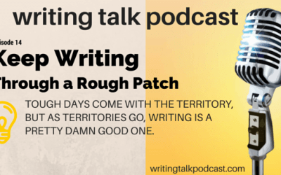 Episode 14 – Keep Writing Through a Rough Patch