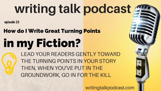 Episode 23 – How do I Write Great Turning Points in my Fiction?