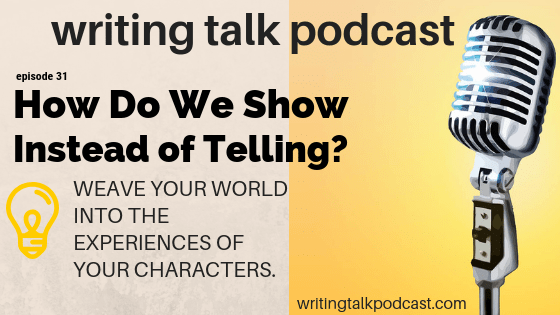 Episode 31 – How Do We Show Instead of Telling?
