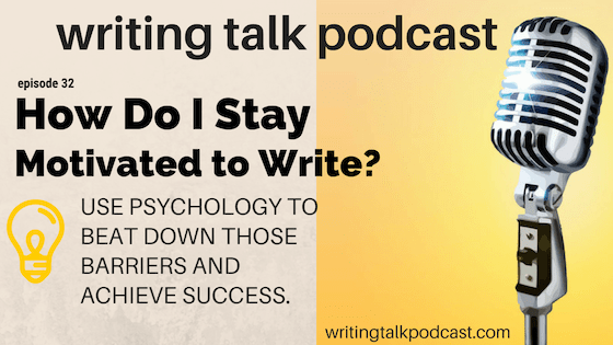 Episode 32 – How Do I Stay Motivated to Write?