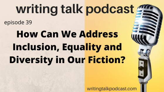 How Do We Address the Issues of Inclusion, Equality and Diversity in Writing Fiction?