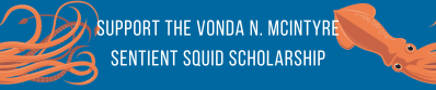 Click here to support the Vonda N. McIntyre Sentient Squid Scholarship