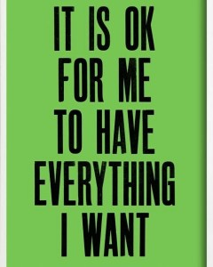 "Green background with black text reading, ""It is OK for me to have everything I want"""