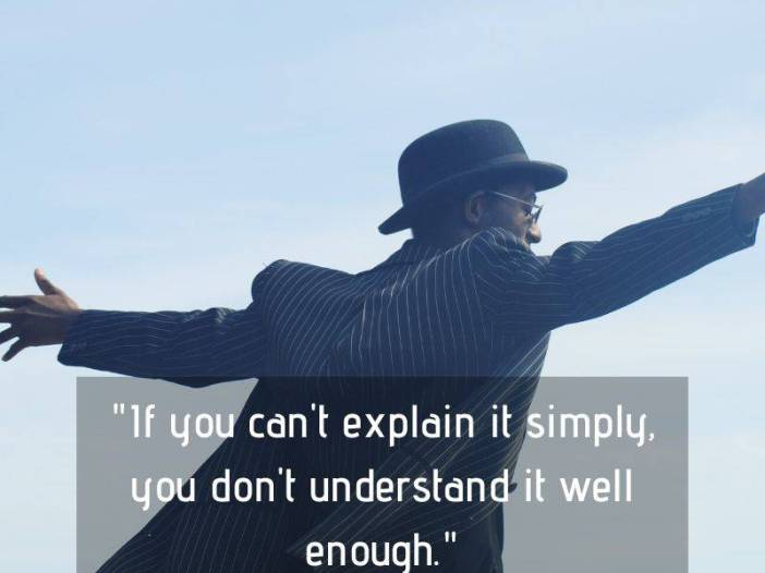 If you can't explain it then you don't understand it