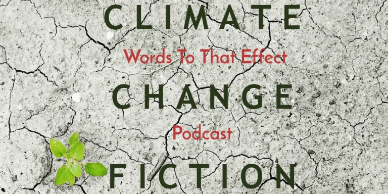 Words To That Effect Ep19 (Climate Change Fiction & Utopia)
