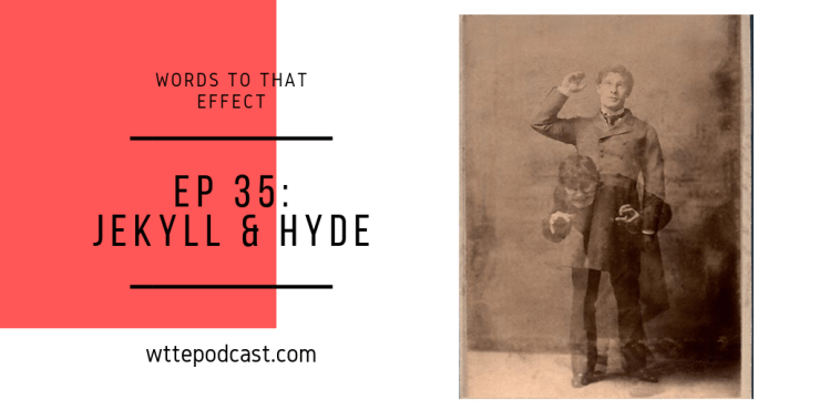 Jekyll and Hyde (WTTE Ep 35)