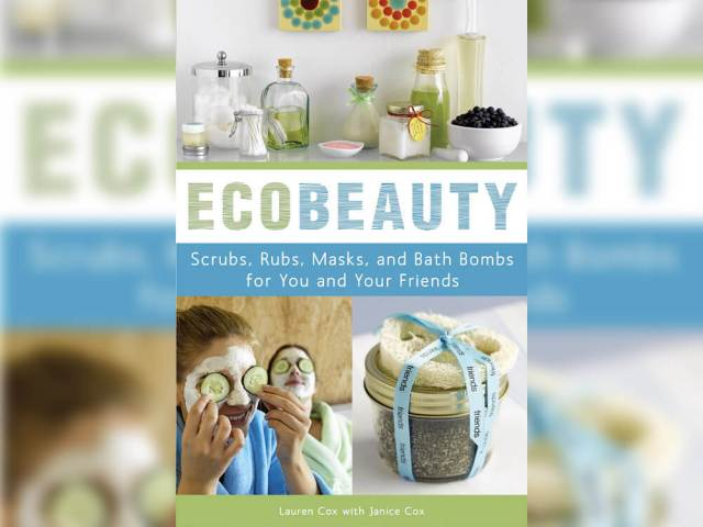 'EcoBeauty: Scrubs, Rubs, Masks, Rinses, and Bath Bombs for You and Your Friends' by Lauren Cox and Janice Cox
