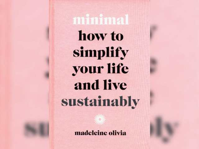 'Minimal: How to simplify your life and live sustainably' by Madeleine Olivia