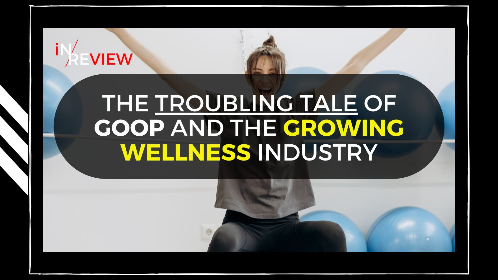The troubling tale of Goop and the growing wellness industry