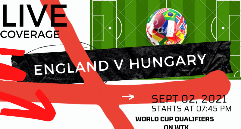 England v Hungary on TV? Kick-off time, Team News, Predictions and how to watch 2022 World Cup qualifier