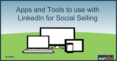 Social Selling Apps and Tools that make using LinkedIn more