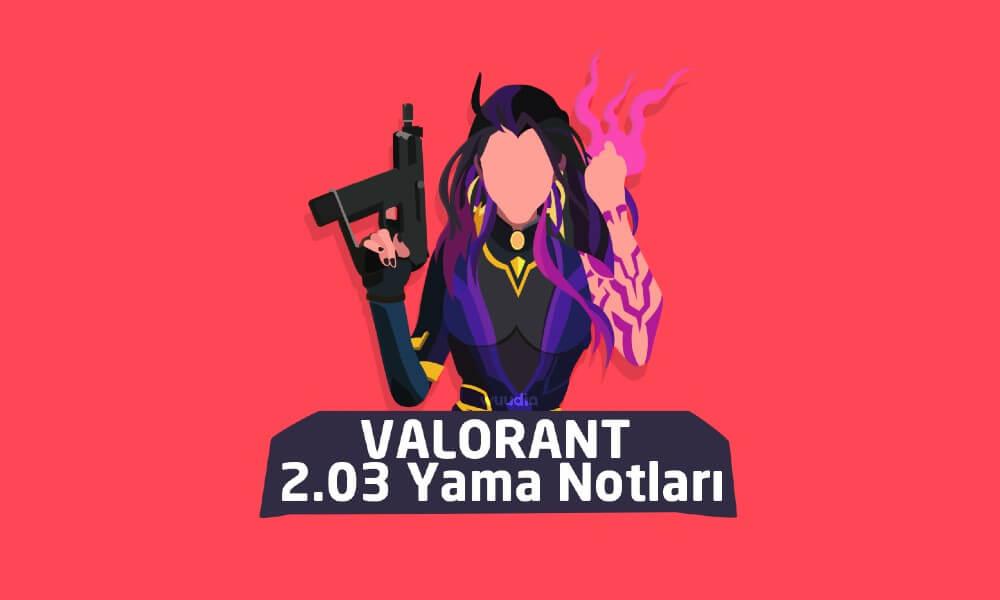 VALORANT 2.03 Yama Notları