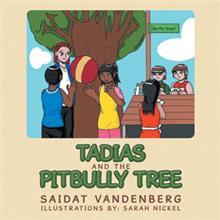 Tadias and The Pitbully Tree * by Saidat Vandenberg
