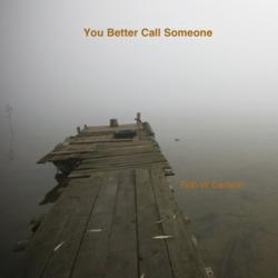 """Rob W Carlson Releases """"you Better Call Someone"""""""