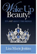 """Women Change the World Series with Dr. Carol Francis Talk Radio interviewing Lisa Marie Jenkins Author of """"Wake Up Beauty! It's NOT About the Prince"""" Today Live/OnDemand"""
