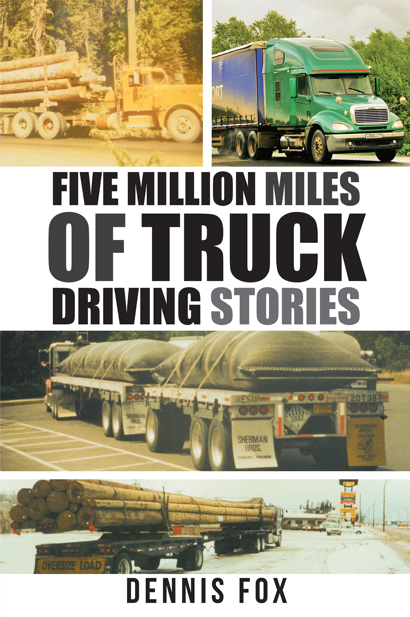 Dennis Foxs New Book Five Million Miles of Truck Driving Stories is a True Story of the