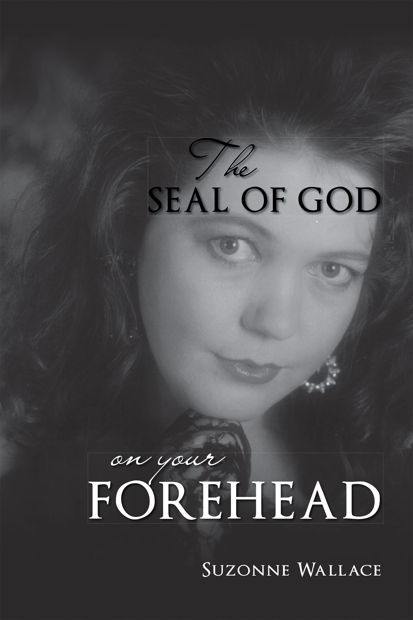 Suzonne Wallaces new book The Seal Of God On Your Forehead is a religious and emotional work