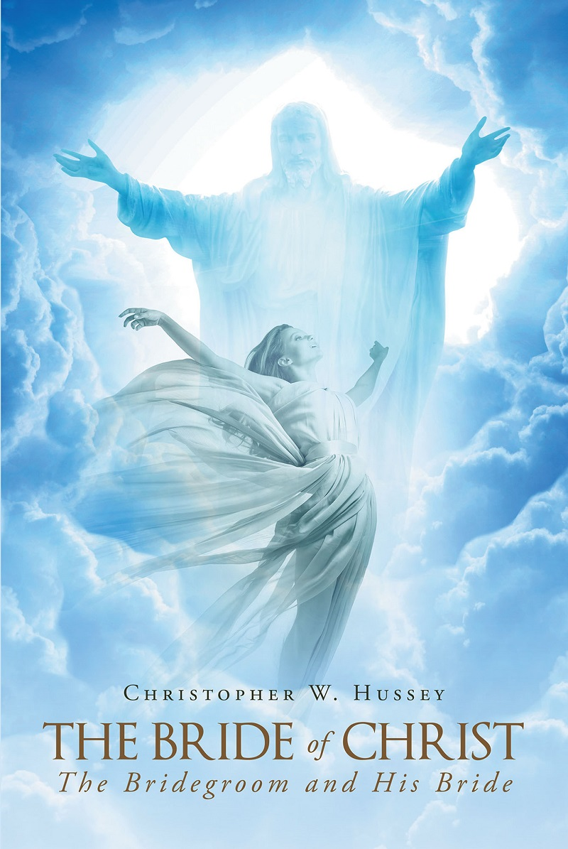 Author Christopher W Husseys Newly Released The Bride Of Christ The Bridegroom And His Bride