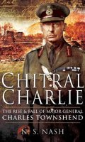 Chitral Charlie: The Rise and Fall of Major General Charles Townsend
