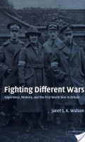Fighting Different Wars: Experience, Memory and the First World War in Britain