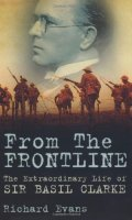 From the Front Line: The Extraordinary Life of Sir Basil Clarke