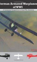 German Armored Warplanes: A Centennial Perspective on Great War Airplanes