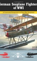 German Seaplane Fighters of WWI: A Centennial Perspective on Great War Seaplanes (Volume 2)