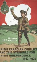 Irish Canadian Conflict and the Struggle for Irish Independence, 1912, 1925