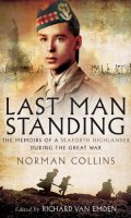 Last Man Standing: The Memoirs of a Seaforth Highlander During the Great War