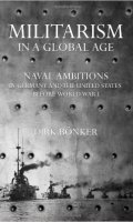 Militarism in a Global Age: Naval Ambitions in Germany and the United States before World War I