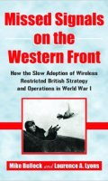 Missed Signals on the Western Front: How Slow Adoption of Wireless Restricted British Strategy and Operations in World War I