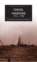 Naval Warfare, 1914-1918: From Coronel to the Atlantic and Zeebrugge