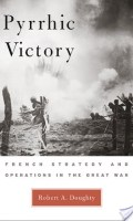 Pyrrhic Victory:  French Strategy and Operations in the Great War