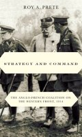 Strategy and Command: The Anglo-French Coalition on the Western Front, 1914