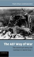 The AEF Way of War: The American Army and Combat in World War I