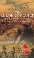 Burden of Guilt: How Germany Shattered the Last Days of Peace, Summer 1914