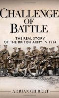 The Challenge of Battle: The Real Story of the British Army in 1914