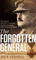 The Forgotten General: New Zealand's World War 1 Commander Major-General Sir Andrew Russell