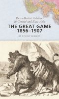 The Great Game, 1857-1907: Russo-British Relations in Central and East Asia