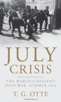 The July Crisis: The World's Descent Into War, Summer 1914