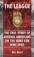 The League:  The Story of Average Americans on the Hunt for WWI Spies