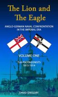 The Lion and the Eagle: Anglo-German Naval Confrontation in the Imperial Era – 1815-1919