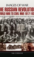The Russian Revolution: World War to Civil War 1917-1921