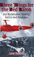 Three Wings for the Red Baron: Von Richthofen, Strategy, Tactics and Airplanes