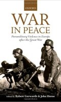 War in Peace: Paramilitary Violence in Europe after the Great War