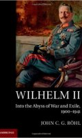 Wilhelm II: Into The Abyss of War and Exile, 1900-1941