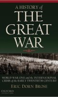 A History of the Great War: World War One and the International Crisis of the Early 20th Century