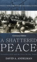 A Shattered Peace: Versailles and the Peace We Pay Today