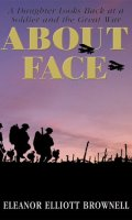 About Face: A Daughter Looks Back at a Soldier and the Great War